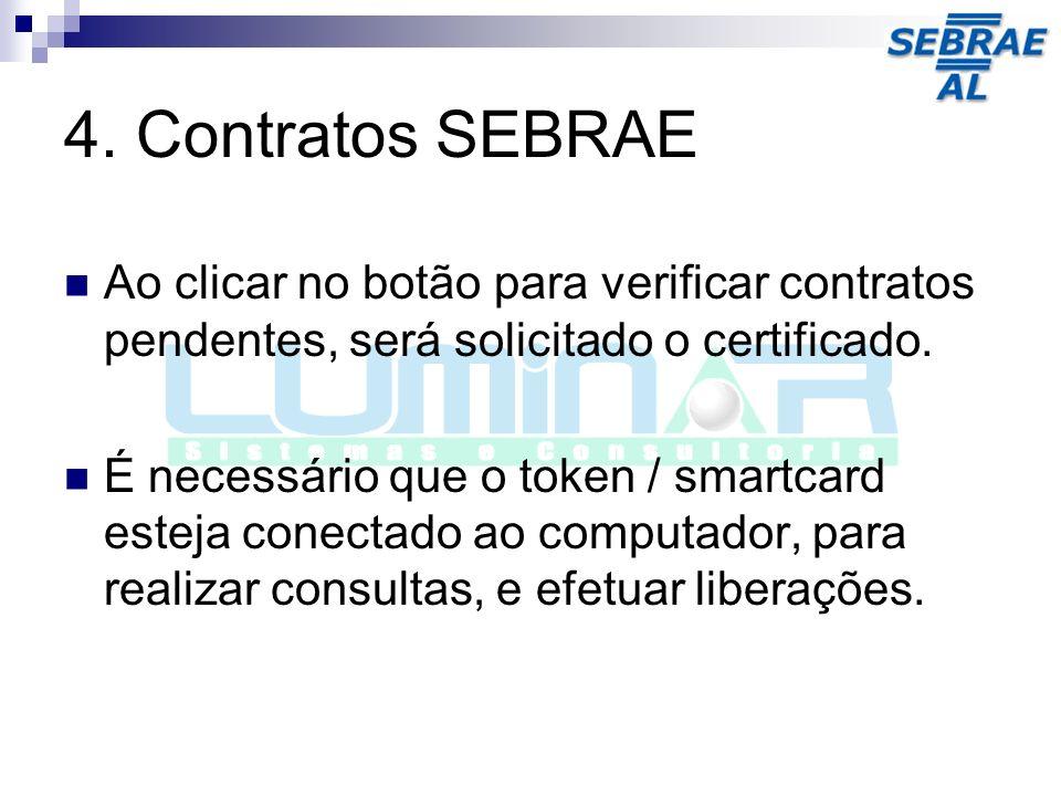 4. Contratos SEBRAE Ao clicar no botão para verificar contratos pendentes, será solicitado o certificado. É necessário que o token / smartcard esteja