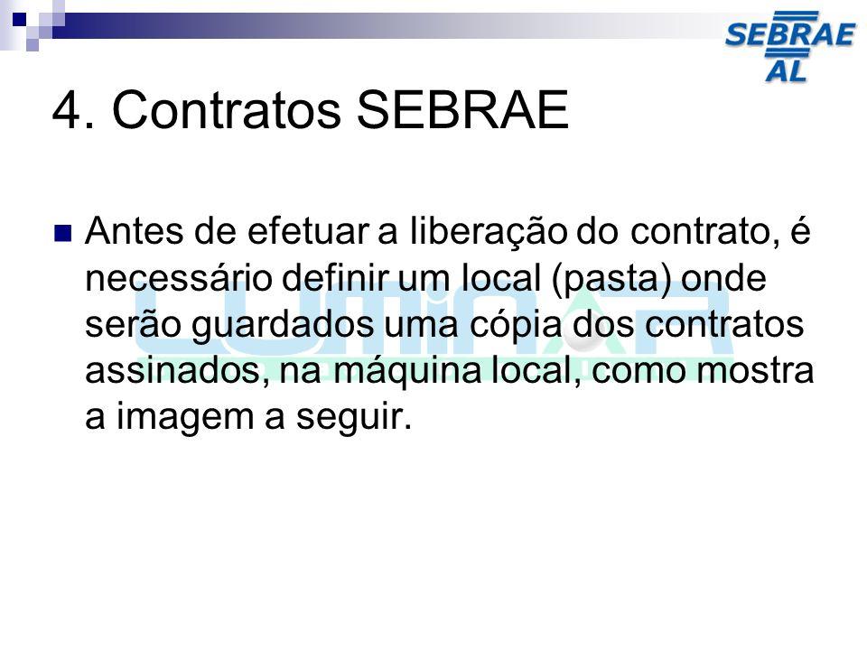 4. Contratos SEBRAE Antes de efetuar a liberação do contrato, é necessário definir um local (pasta) onde serão guardados uma cópia dos contratos assin