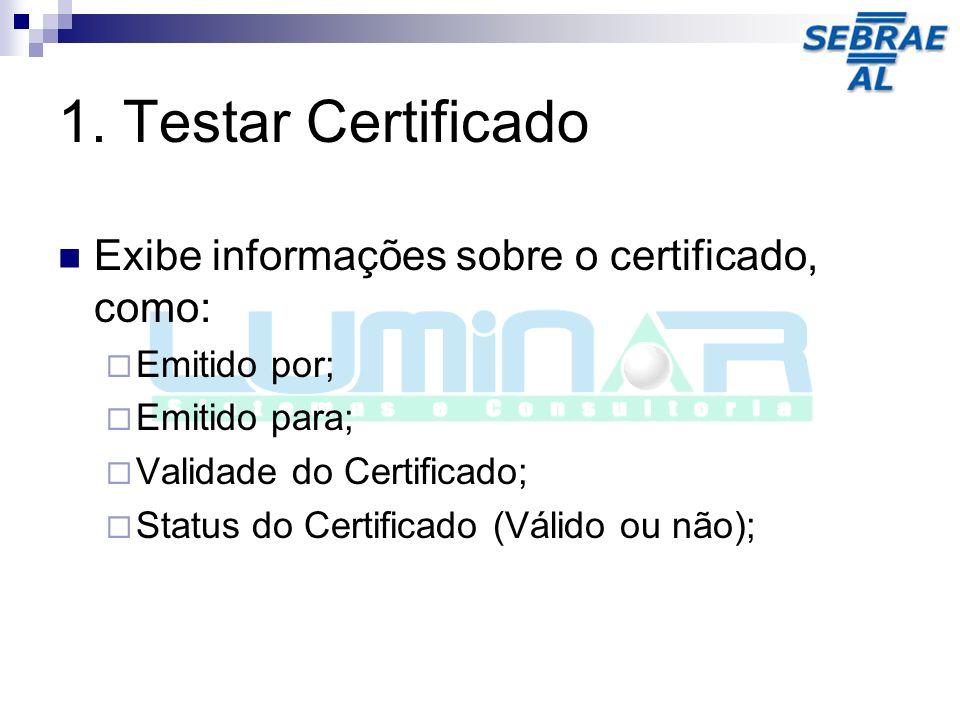 1. Testar Certificado Exibe informações sobre o certificado, como: Emitido por; Emitido para; Validade do Certificado; Status do Certificado (Válido o