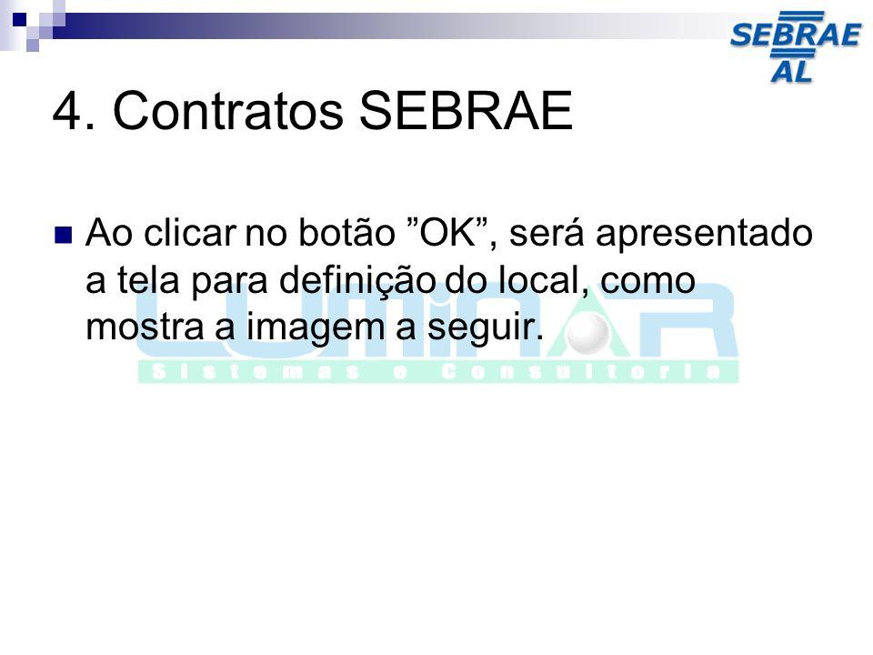 4. Contratos SEBRAE Ao clicar no botão OK, será apresentado a tela para definição do local, como mostra a imagem a seguir.