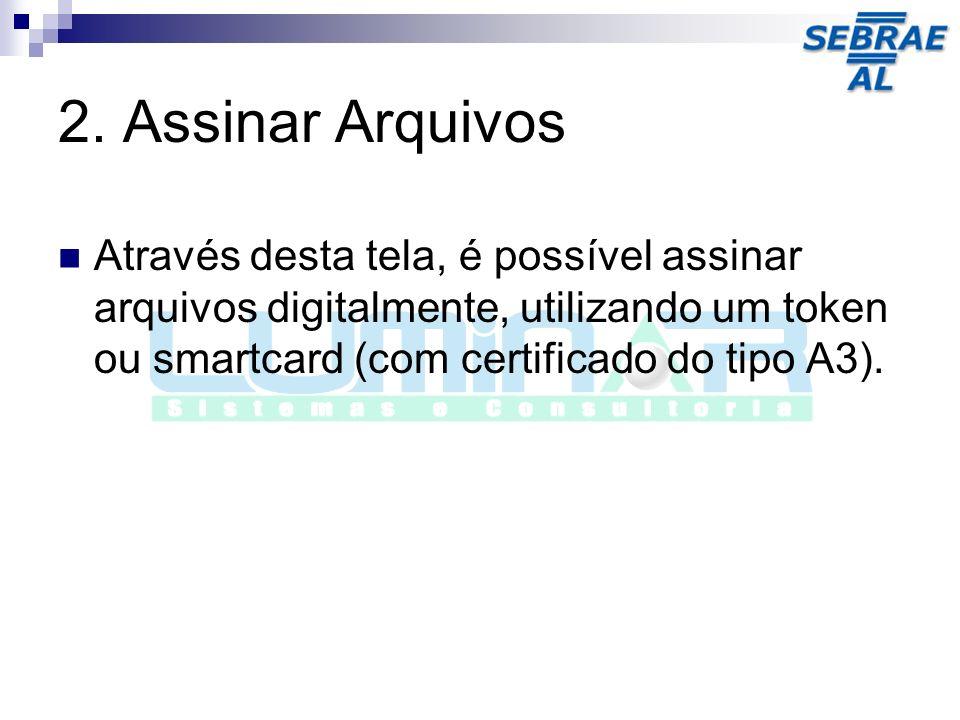 Através desta tela, é possível assinar arquivos digitalmente, utilizando um token ou smartcard (com certificado do tipo A3).