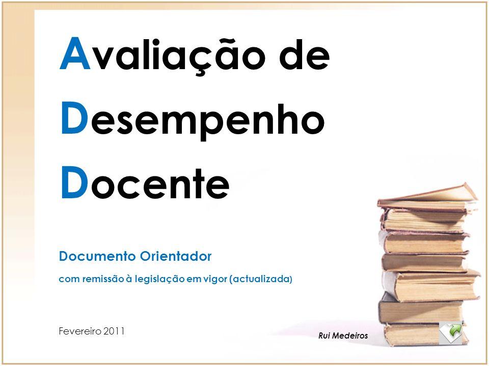 Fevereiro 2011 A valiação de D esempenho D ocente Rui Medeiros Documento Orientador com remissão à legislação em vigor (actualizada )