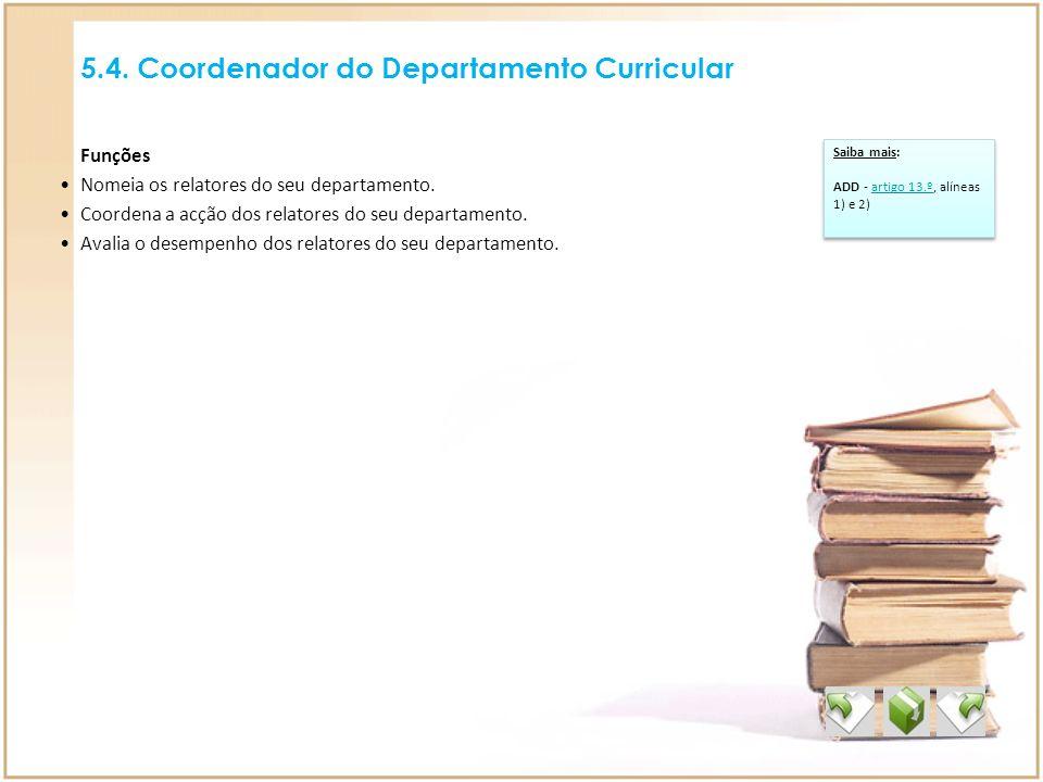 5.4. Coordenador do Departamento Curricular Saiba mais: ADD - artigo 13.º, alíneas 1) e 2)artigo 13.º Saiba mais: ADD - artigo 13.º, alíneas 1) e 2)ar