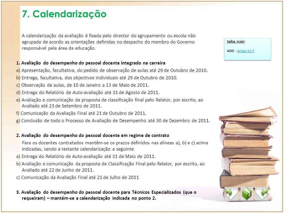 7. Calendarização Saiba mais: ADD - artigo 15.ºartigo 15.º Saiba mais: ADD - artigo 15.ºartigo 15.º A calendarização da avaliação é fixada pelo direct