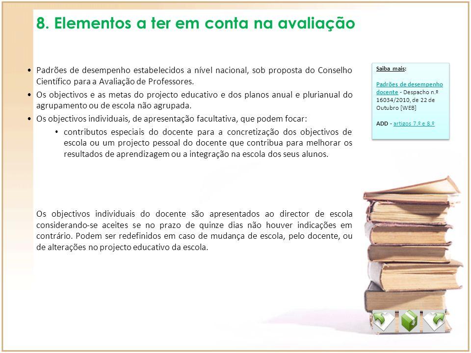 8. Elementos a ter em conta na avaliação Saiba mais: Padrões de desempenho docentePadrões de desempenho docente - Despacho n.º 16034/2010, de 22 de Ou