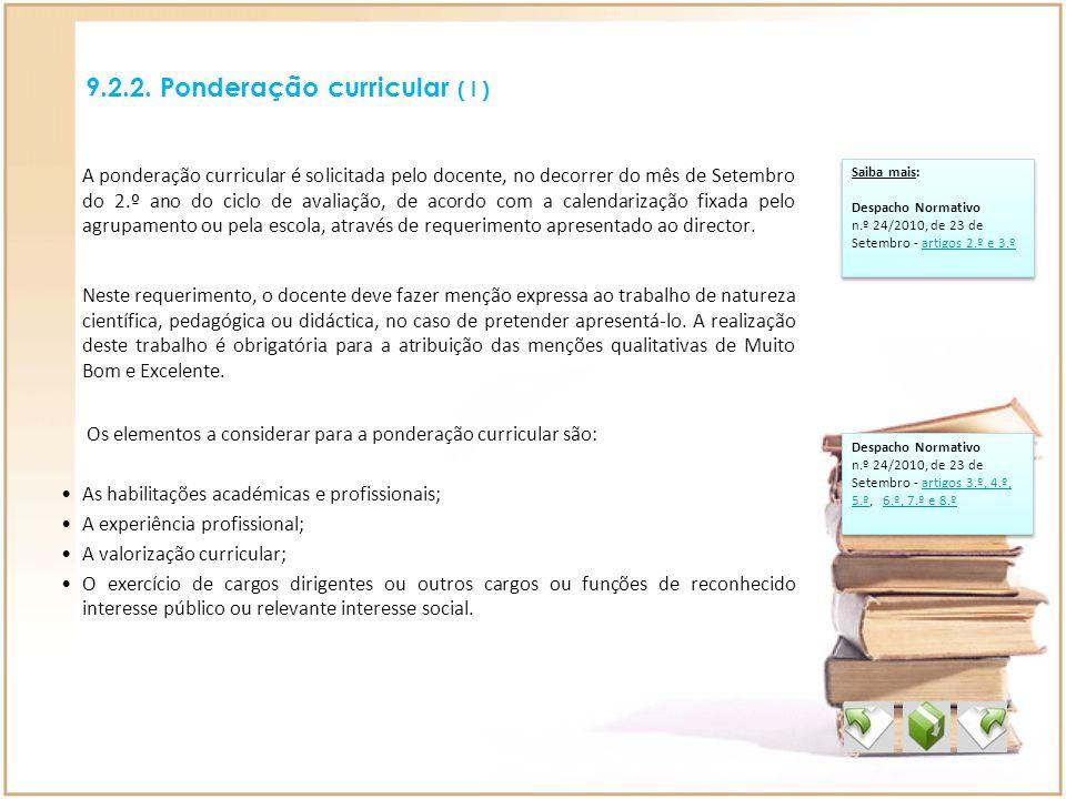 9.2.2. Ponderação curricular ( I ) Saiba mais: Despacho Normativo n.º 24/2010, de 23 de Setembro - artigos 2.º e 3.ºartigos 2.º e 3.º Saiba mais: Desp