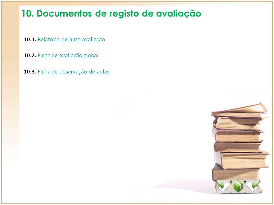 10. Documentos de registo de avaliação 10.1. Relatório de auto-avaliaçãoRelatório de auto-avaliação 10.2. Ficha de avaliação globalFicha de avaliação