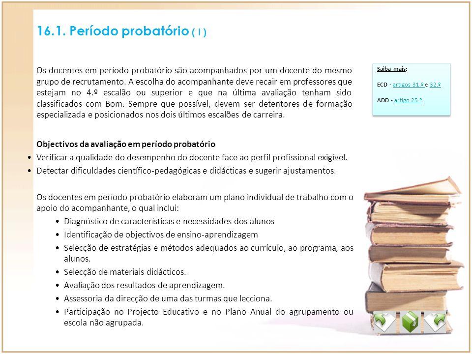 16.1. Período probatório ( I ) Objectivos da avaliação em período probatório Verificar a qualidade do desempenho do docente face ao perfil profissiona