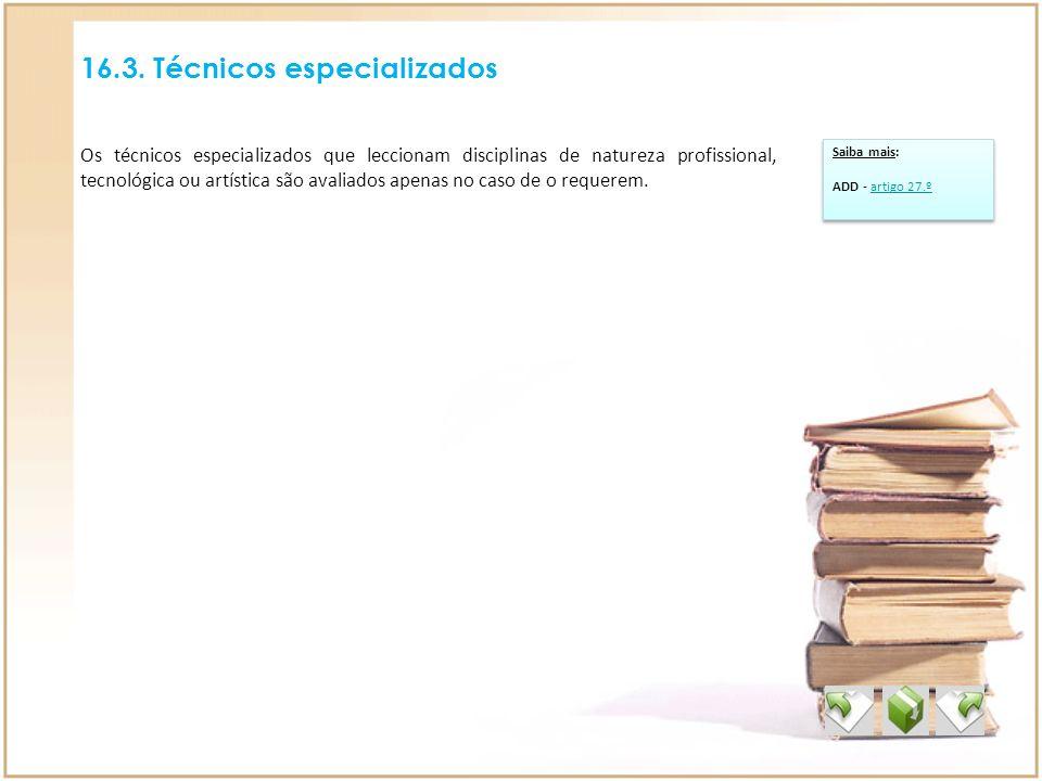 16.3. Técnicos especializados Os técnicos especializados que leccionam disciplinas de natureza profissional, tecnológica ou artística são avaliados ap