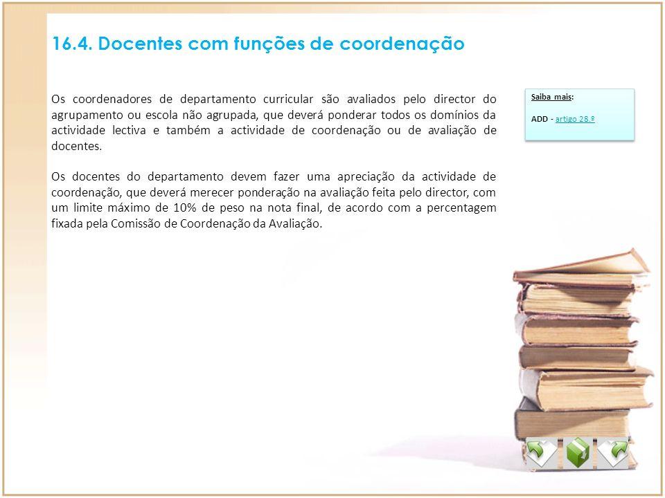 16.4. Docentes com funções de coordenação Os coordenadores de departamento curricular são avaliados pelo director do agrupamento ou escola não agrupad