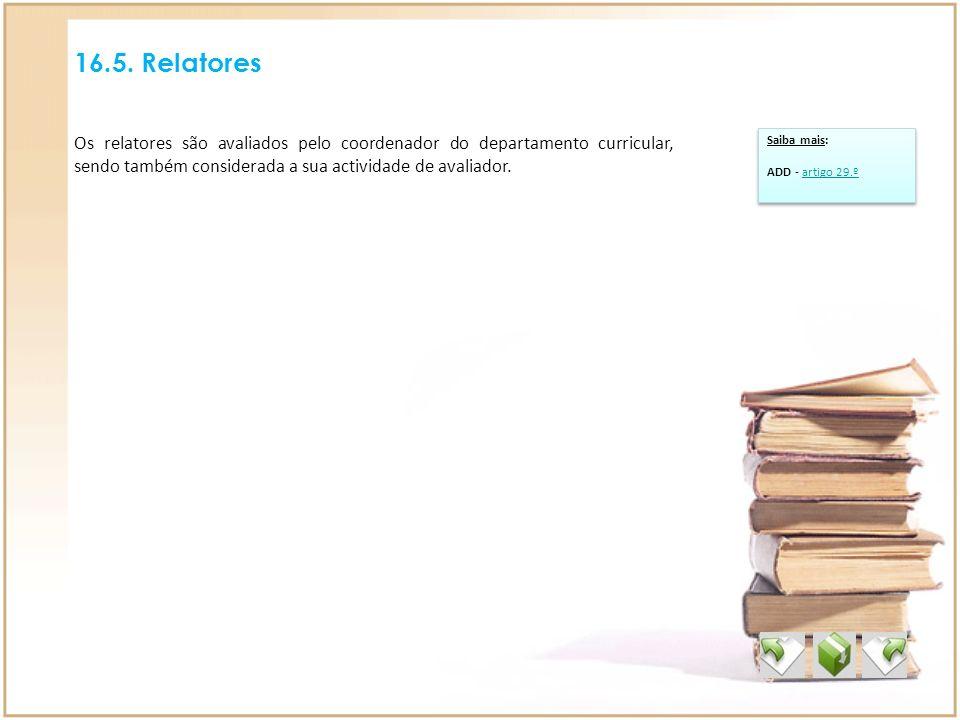 16.5. Relatores Os relatores são avaliados pelo coordenador do departamento curricular, sendo também considerada a sua actividade de avaliador. Saiba