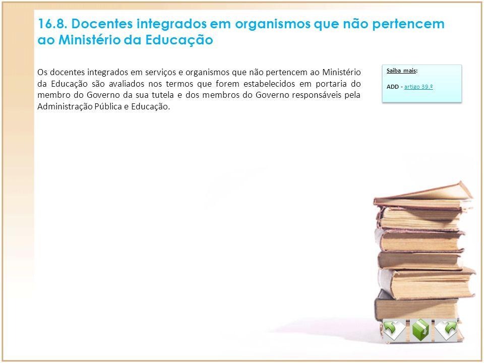 16.8. Docentes integrados em organismos que não pertencem ao Ministério da Educação Os docentes integrados em serviços e organismos que não pertencem