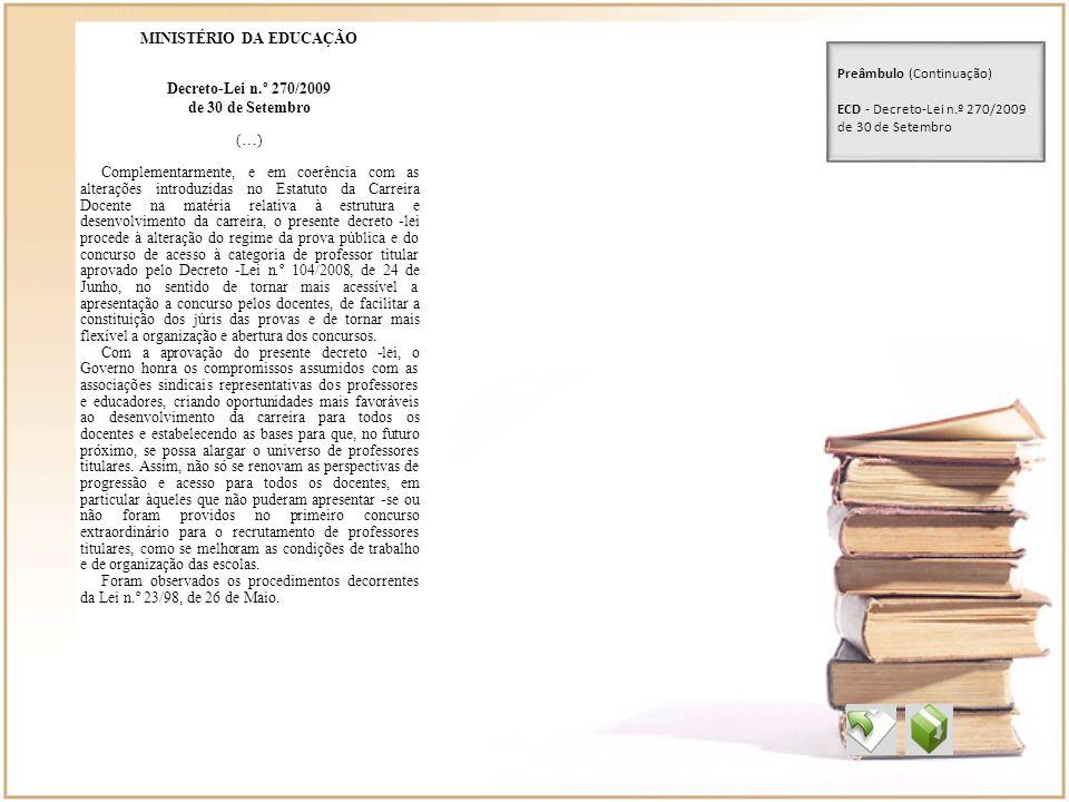 MINISTÉRIO DA EDUCAÇÃO Decreto-Lei n.º 270/2009 de 30 de Setembro (…) Complementarmente, e em coerência com as alterações introduzidas no Estatuto da