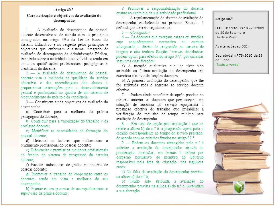Artigo 40.º Caracterização e objectivos da avaliação do desempenho 1 A avaliação do desempenho do pessoal docente desenvolve-se de acordo com os princ