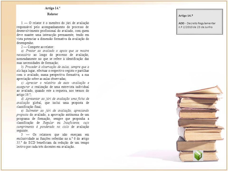 Artigo 14.º Relator 1 O relator é o membro do júri de avaliação responsável pelo acompanhamento do processo de desenvolvimento profissional do avaliad