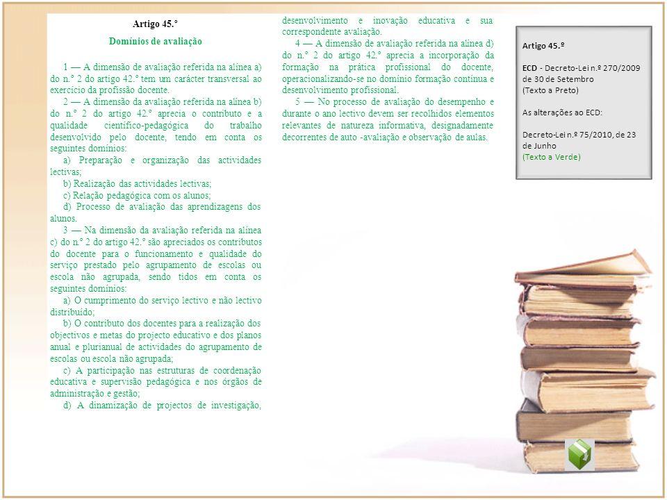 Artigo 45.º Domínios de avaliação 1 A dimensão de avaliação referida na alínea a) do n.º 2 do artigo 42.º tem um carácter transversal ao exercício da