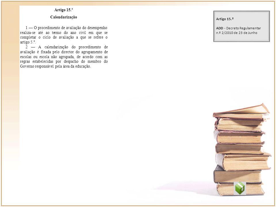 Artigo 15.º Calendarização 1 O procedimento de avaliação do desempenho realiza-se até ao termo do ano civil em que se completar o ciclo de avaliação a