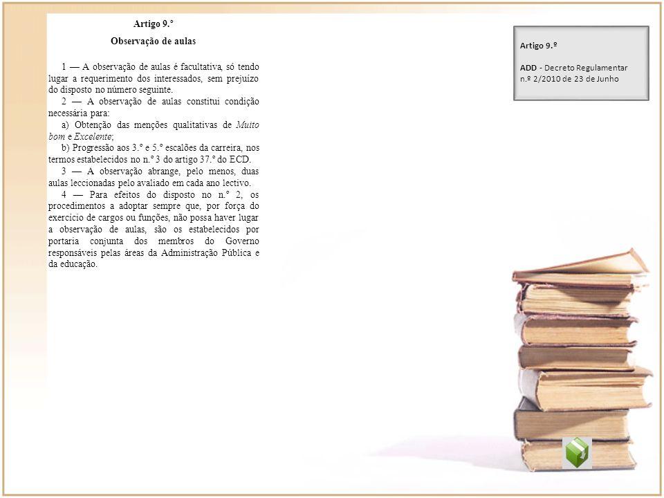 Artigo 9.º Observação de aulas 1 A observação de aulas é facultativa, só tendo lugar a requerimento dos interessados, sem prejuízo do disposto no núme