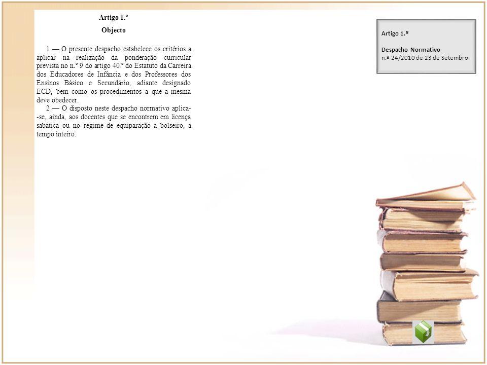 Artigo 1.º Objecto 1 O presente despacho estabelece os critérios a aplicar na realização da ponderação curricular prevista no n.º 9 do artigo 40.º do