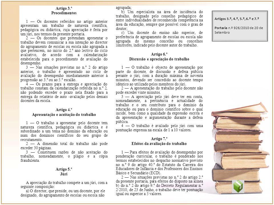 Artigo 3.º Procedimentos 1 Os docentes referidos no artigo anterior apresentam um trabalho de natureza científica, pedagógica ou didáctica, cuja aprec