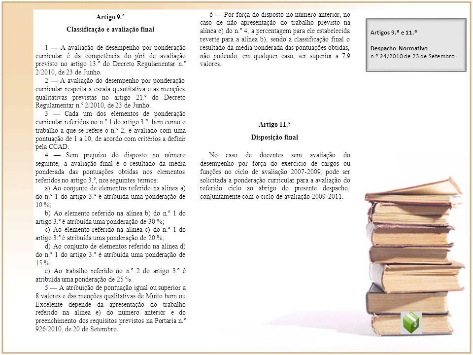 Artigo 9.º Classificação e avaliação final 1 A avaliação de desempenho por ponderação curricular é da competência do júri de avaliação previsto no art
