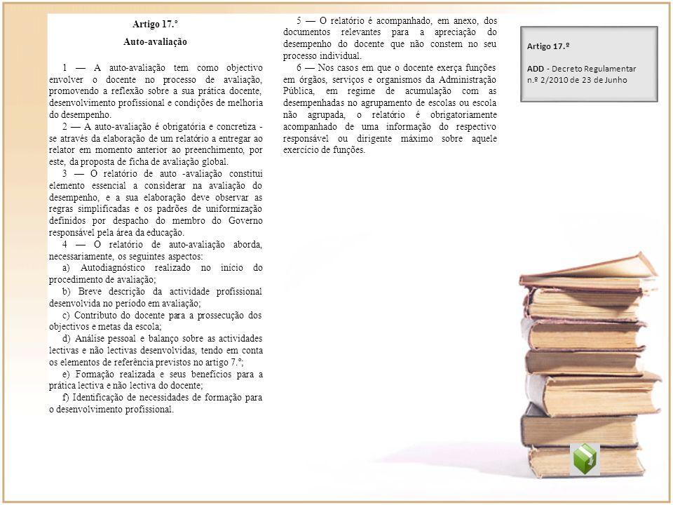 Artigo 17.º Auto-avaliação 1 A auto-avaliação tem como objectivo envolver o docente no processo de avaliação, promovendo a reflexão sobre a sua prátic