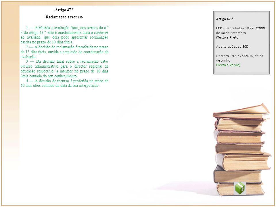 Artigo 47.º Reclamação e recurso 1 Atribuída a avaliação final, nos termos do n.º 3 do artigo 43.º, esta é imediatamente dada a conhecer ao avaliado,