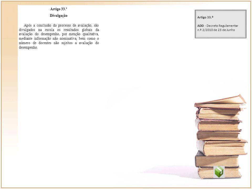 Artigo 33.º Divulgação Após a conclusão do processo de avaliação, são divulgados na escola os resultados globais da avaliação do desempenho, por mençã