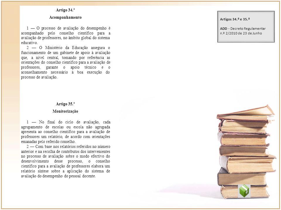 Artigo 34.º Acompanhamento 1 O processo de avaliação do desempenho é acompanhado pelo conselho científico para a avaliação de professores, no âmbito g
