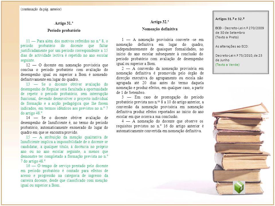 (continuação da pág. anterior) Artigo 31.º Período probatório 11 Para além dos motivos referidos no n.º 8, o período probatório do docente que faltar
