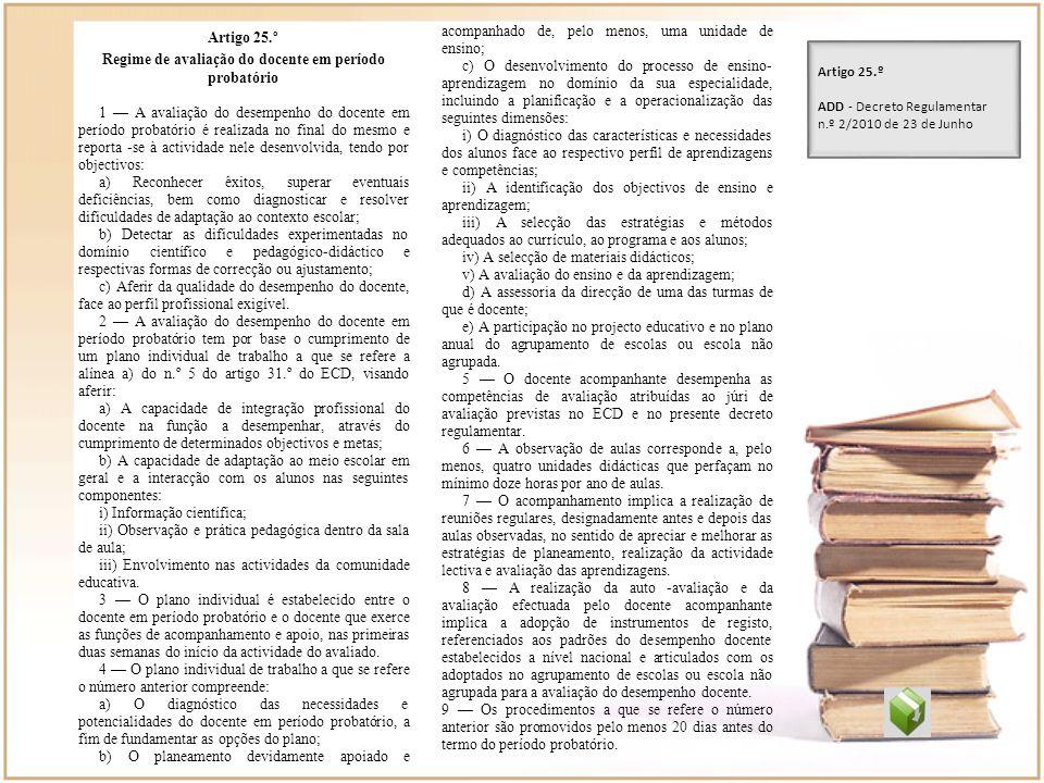 Artigo 25.º Regime de avaliação do docente em período probatório 1 A avaliação do desempenho do docente em período probatório é realizada no final do
