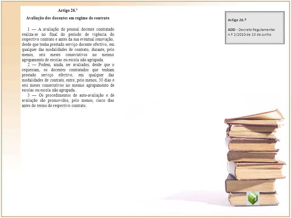 Artigo 26.º Avaliação dos docentes em regime de contrato 1 A avaliação do pessoal docente contratado realiza-se no final do período de vigência do res