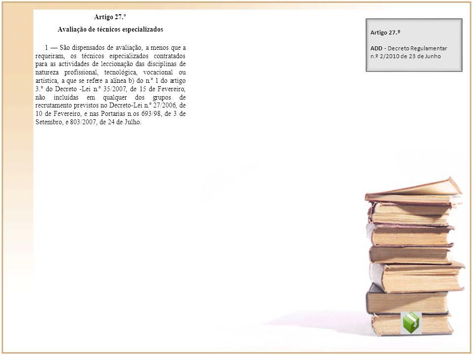 Artigo 27.º Avaliação de técnicos especializados 1 São dispensados de avaliação, a menos que a requeiram, os técnicos especializados contratados para