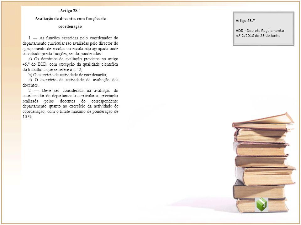 Artigo 28.º Avaliação de docentes com funções de coordenação 1 As funções exercidas pelo coordenador do departamento curricular são avaliadas pelo dir