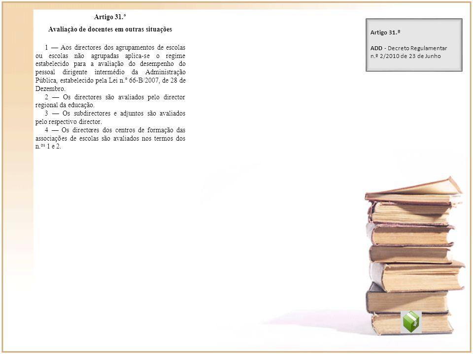 Artigo 31.º Avaliação de docentes em outras situações 1 Aos directores dos agrupamentos de escolas ou escolas não agrupadas aplica-se o regime estabel
