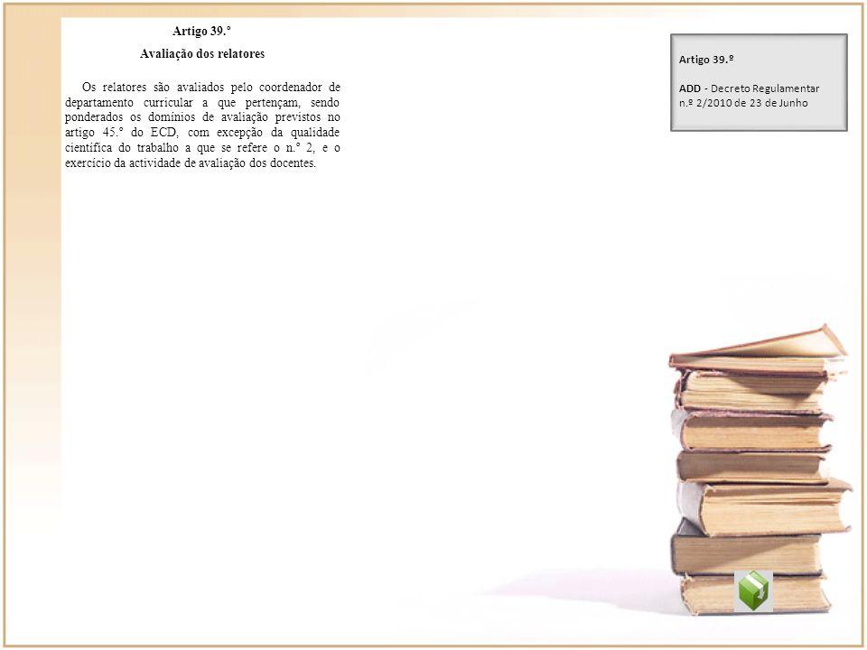 Artigo 39.º Avaliação dos relatores Os relatores são avaliados pelo coordenador de departamento curricular a que pertençam, sendo ponderados os domíni