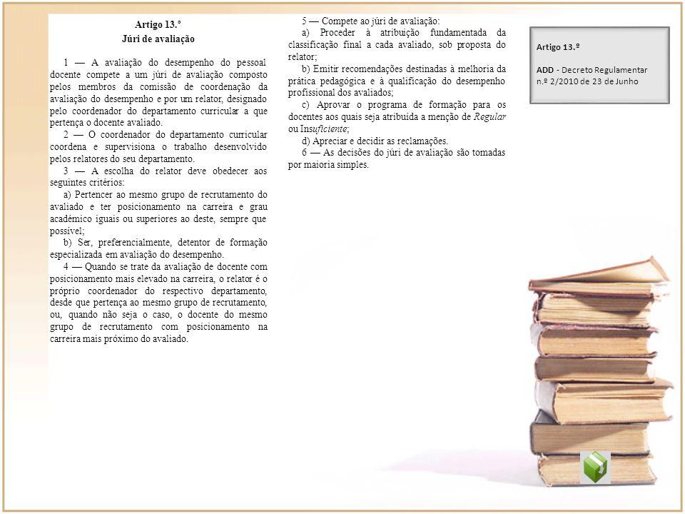 Artigo 13.º Júri de avaliação 1 A avaliação do desempenho do pessoal docente compete a um júri de avaliação composto pelos membros da comissão de coor