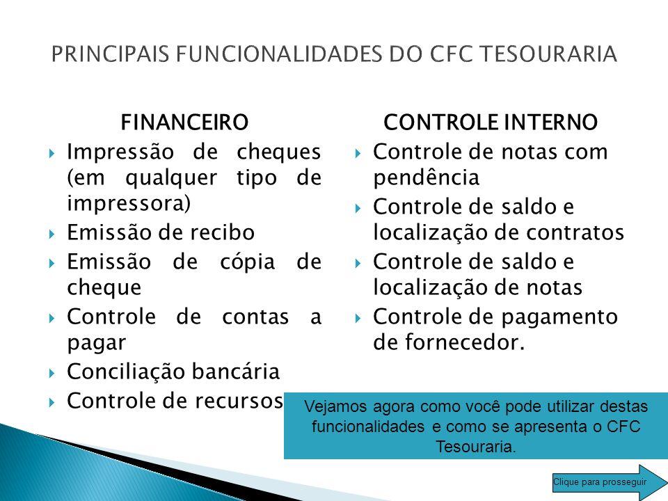 SEJA BEM VINDO AO CFC TESOURARIA SEJA BEM VINDO AO CFC TESOURARIA O CFC – Tesouraria é um software desenvolvido especificamente para controle de finan