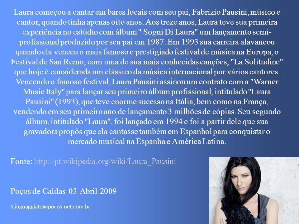 S,inguaggiato@pocos-net.com.br Laura começou a cantar em bares locais com seu pai, Fabrizio Pausini, músico e cantor, quando tinha apenas oito anos.