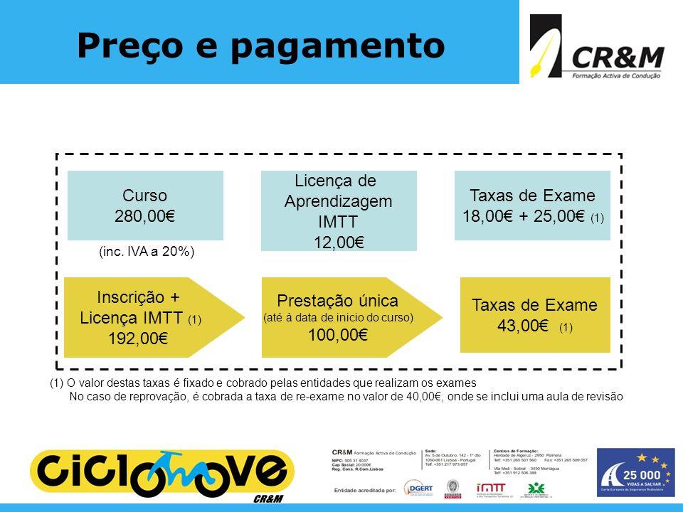 Preço e pagamento Curso 280,00 Licença de Aprendizagem IMTT 12,00 Taxas de Exame 18,00 + 25,00 (1) (inc. IVA a 20%) Inscrição + Licença IMTT (1) 192,0