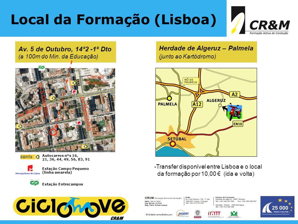 Local da Formação (Lisboa) Av. 5 de Outubro, 14ª2 -1º Dto (a 100m do Min. da Educação) Estação Entrecampos Estação Campo Pequeno (linha amarela) Autoc