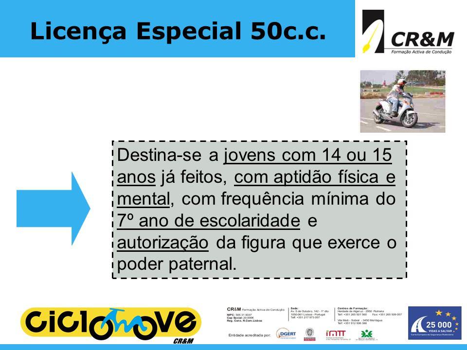 Licença Especial 50c.c. Destina-se a jovens com 14 ou 15 anos já feitos, com aptidão física e mental, com frequência mínima do 7º ano de escolaridade