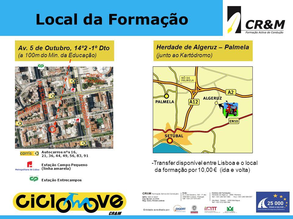 Local da Formação Av. 5 de Outubro, 14ª2 -1º Dto (a 100m do Min. da Educação) Estação Entrecampos Estação Campo Pequeno (linha amarela) Autocarros nºs