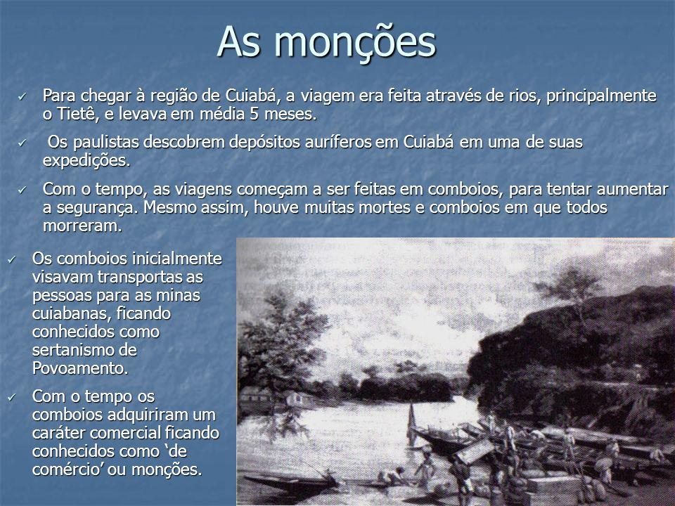 As monções Para chegar à região de Cuiabá, a viagem era feita através de rios, principalmente o Tietê, e levava em média 5 meses. Para chegar à região