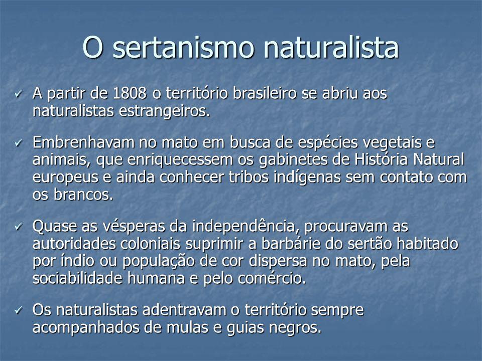 O sertanismo naturalista A partir de 1808 o território brasileiro se abriu aos naturalistas estrangeiros. A partir de 1808 o território brasileiro se