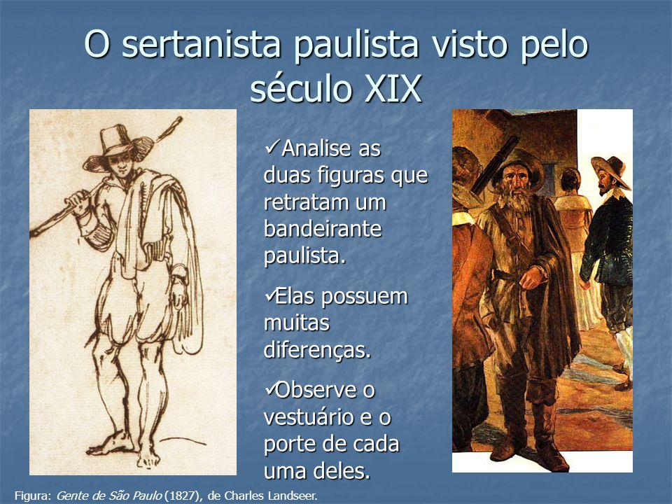 O sertanista paulista visto pelo século XIX Analise as duas figuras que retratam um bandeirante paulista. Analise as duas figuras que retratam um band