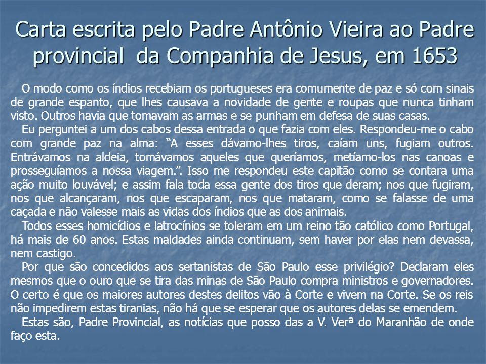Carta escrita pelo Padre Antônio Vieira ao Padre provincial da Companhia de Jesus, em 1653 O modo como os índios recebiam os portugueses era comumente