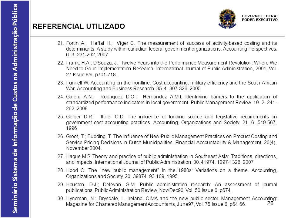 GOVERNO FEDERAL PODER EXECUTIVO Seminário Sistema de Informação de Custos na Administração Pública REFERENCIAL UTILIZADO 21.Fortin A.; Haffaf H.; Vige