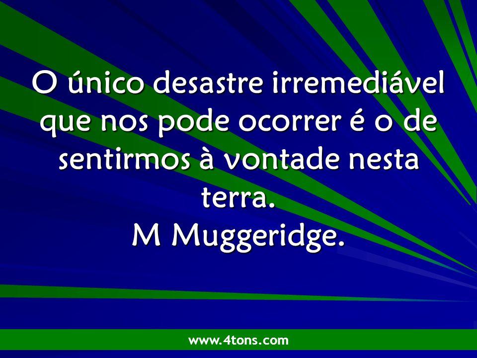 Pr. Marcelo Augusto de Carvalho 1 O único desastre irremediável que nos pode ocorrer é o de sentirmos à vontade nesta terra. M Muggeridge. www.4tons.c