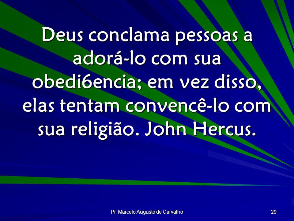 Pr. Marcelo Augusto de Carvalho 29 Deus conclama pessoas a adorá-lo com sua obedi6encia; em vez disso, elas tentam convencê-lo com sua religião. John